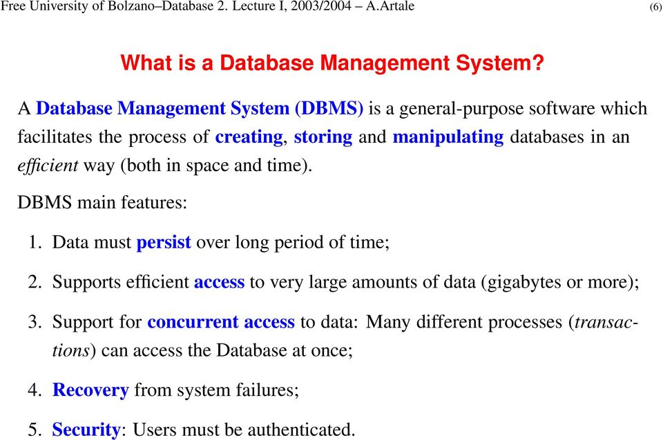 way (both in space and time). DBMS main features: 1. Data must persist over long period of time; 2.