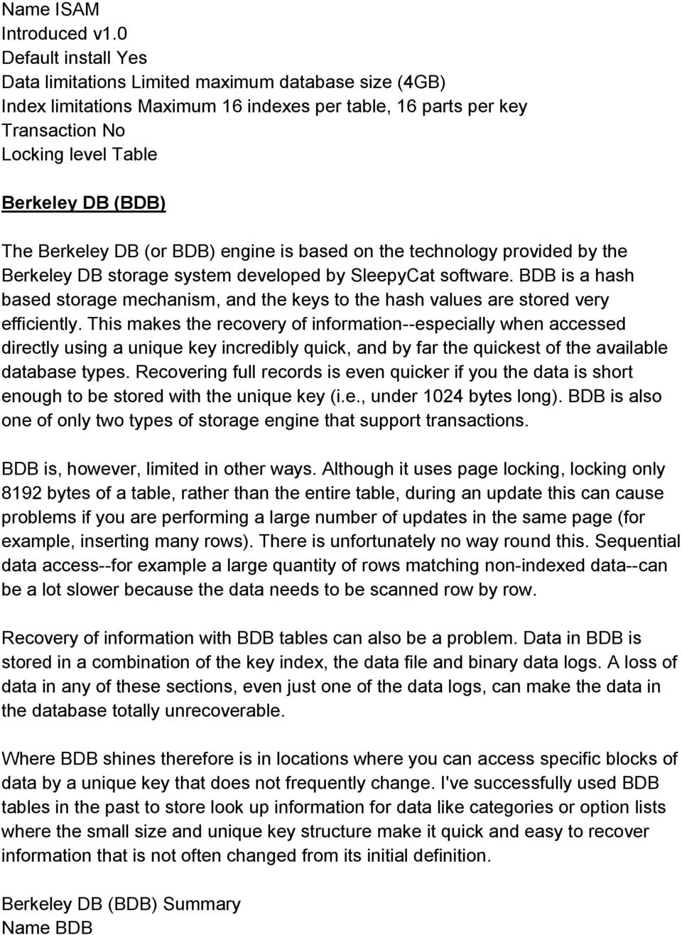 BDB) engine is based on the technology provided by the Berkeley DB storage system developed by SleepyCat software.