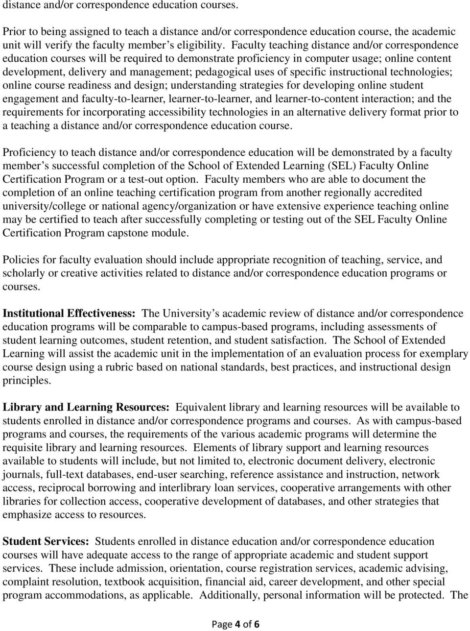 of specific instructional technologies; online course readiness and design; understanding strategies for developing online student engagement and faculty-to-learner, learner-to-learner, and