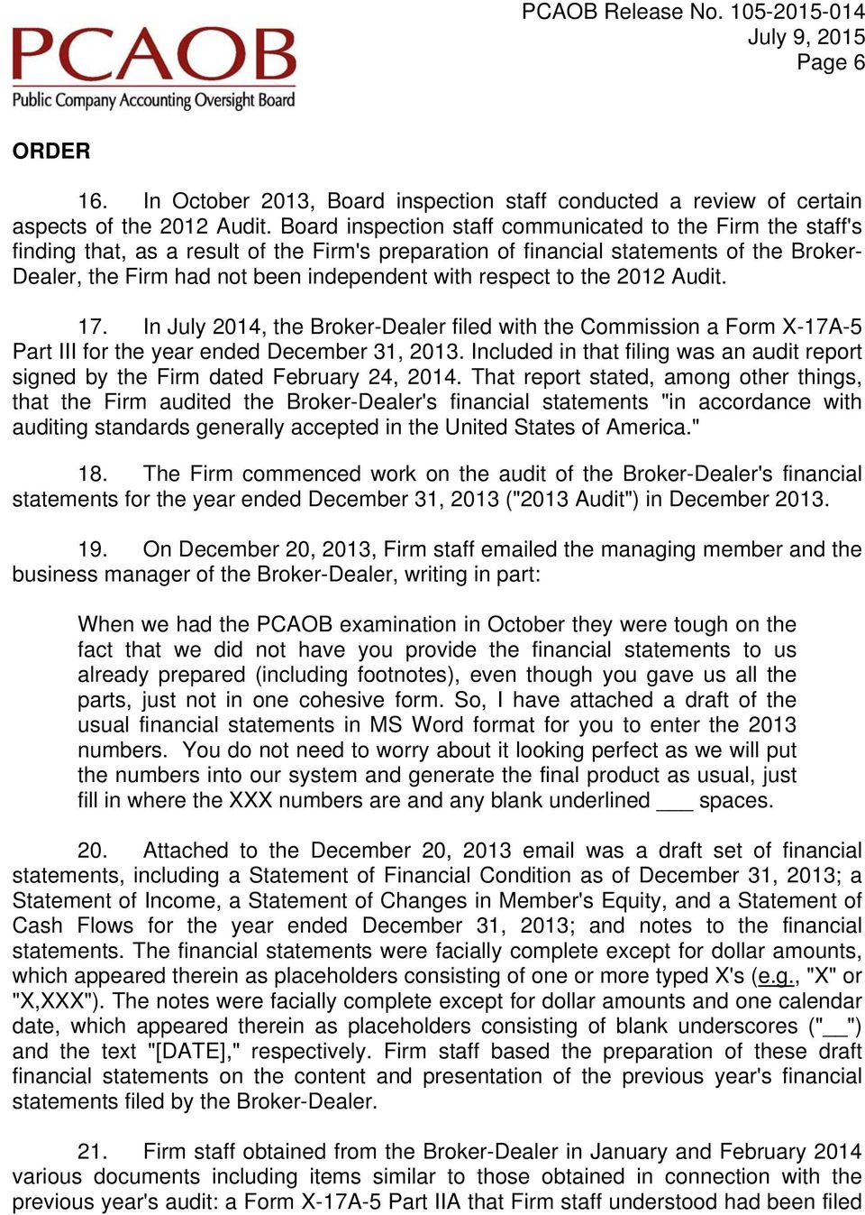 respect to the 2012 Audit. 17. In July 2014, the Broker-Dealer filed with the Commission a Form X-17A-5 Part III for the year ended December 31, 2013.