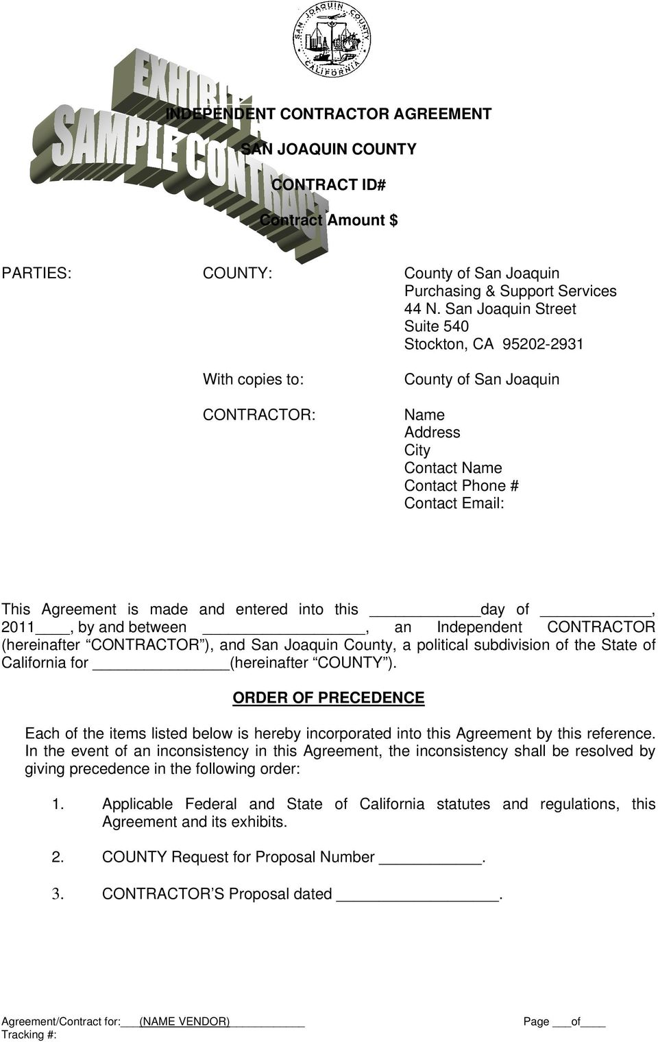 into this day of, 2011, by and between, an Independent CONTRACTOR (hereinafter CONTRACTOR ), and San Joaquin County, a political subdivision of the State of California for (hereinafter COUNTY ).