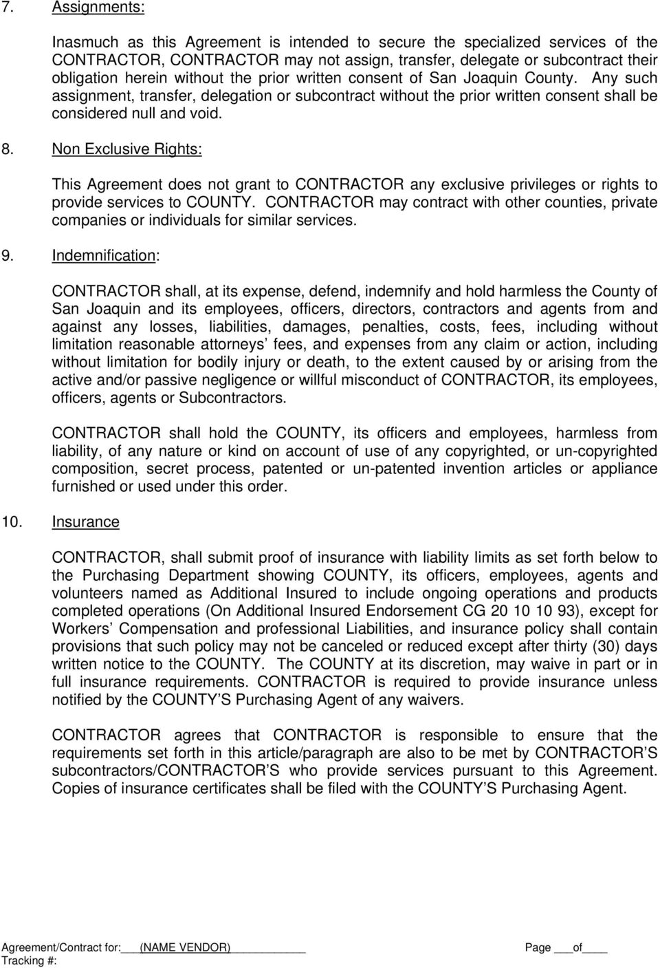 Non Exclusive Rights: This Agreement does not grant to CONTRACTOR any exclusive privileges or rights to provide services to COUNTY.