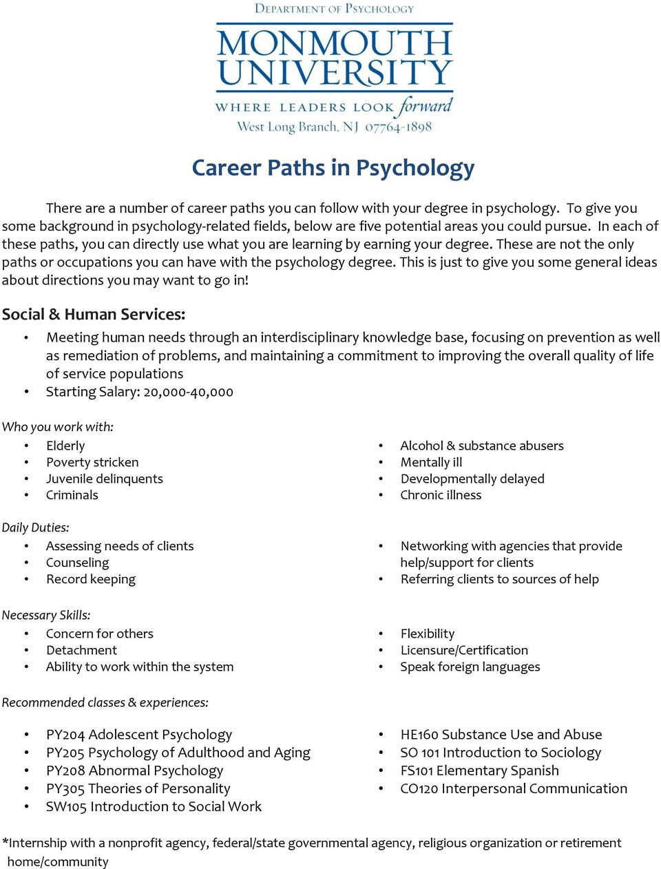 These are not the only paths or occupations you can have with the psychology degree. This is just to give you some general ideas about directions you may want to go in!