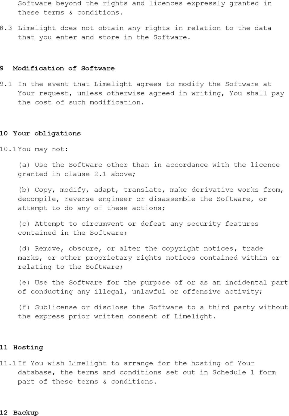 10 Your obligations 10.1 You may not: (a) Use the Software other than in accordance with the licence granted in clause 2.