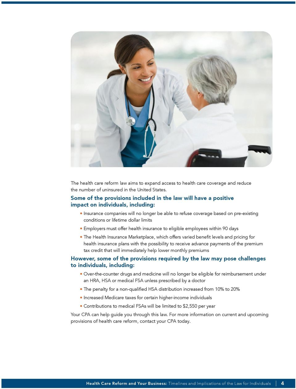 lifetime dollar limits Employers must offer health insurance to eligible employees within 90 days The Health Insurance Marketplace, which offers varied benefit levels and pricing for health insurance