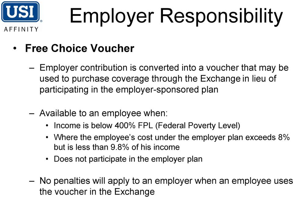 below 400% FPL (Federal Poverty Level) Where the employee s cost under the employer plan exceeds 8% but is less than 9.