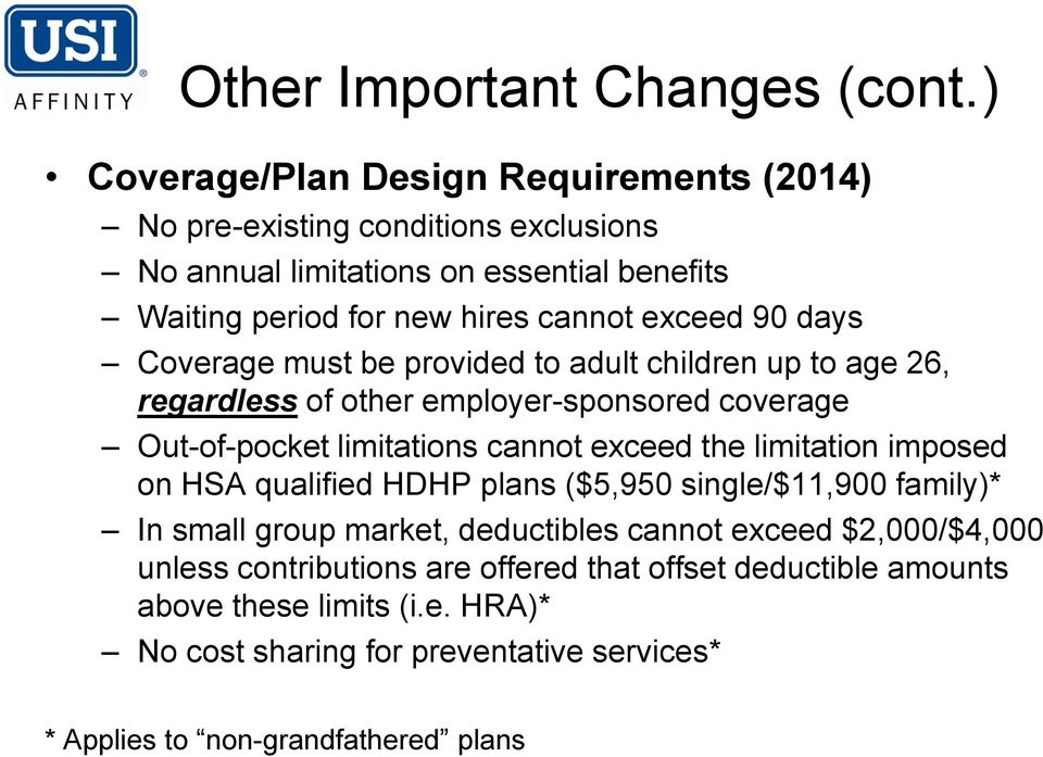 90 days Coverage must be provided to adult children up to age 26, regardless of other employer-sponsored coverage Out-of-pocket limitations cannot exceed the