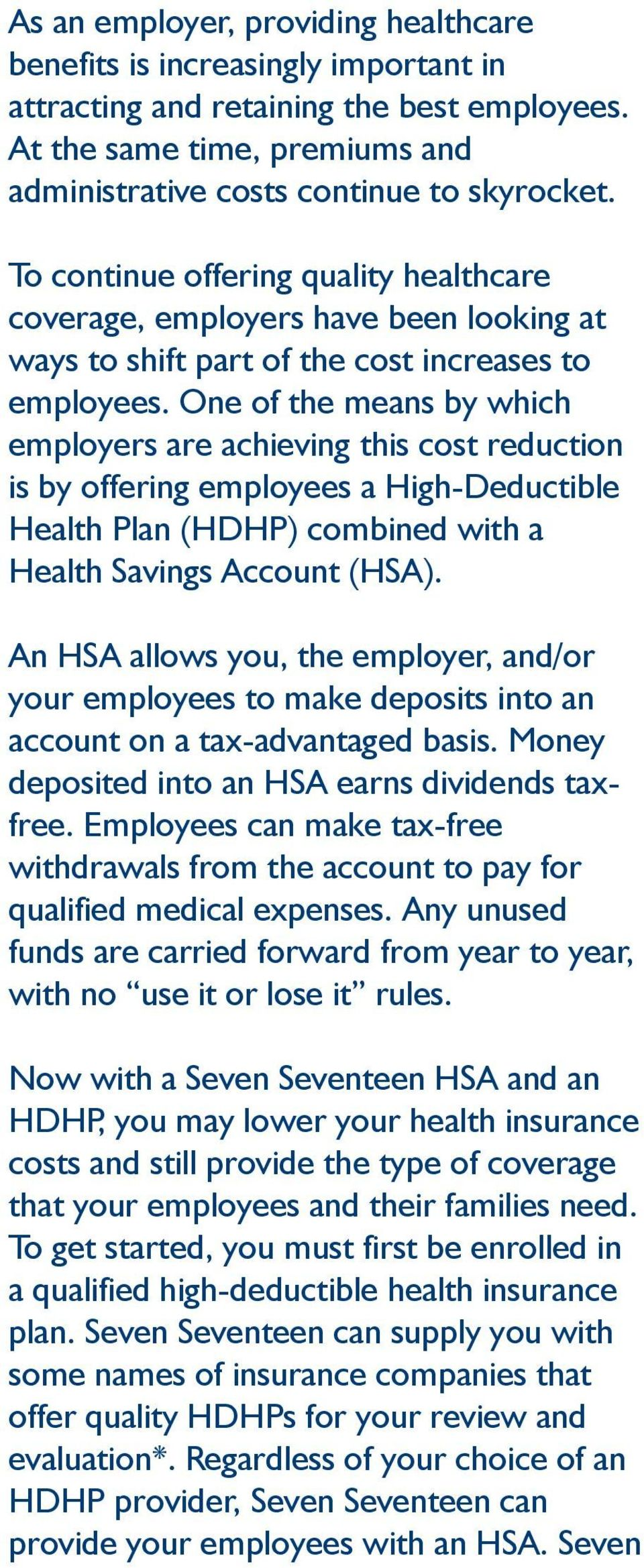 One of the means by which employers are achieving this cost reduction is by offering employees a High-Deductible Health Plan (HDHP) combined with a Health Savings Account (HSA).