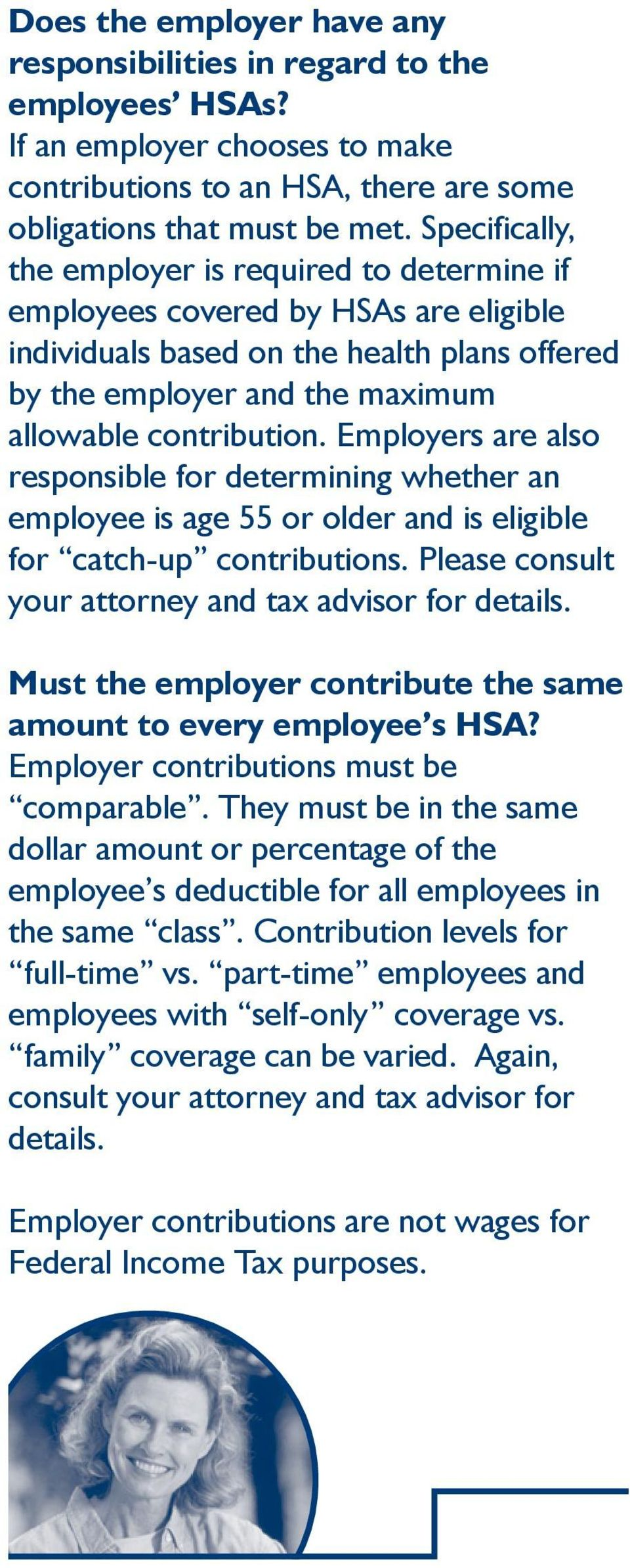 Employers are also responsible for determining whether an employee is age 55 or older and is eligible for catch-up contributions. Please consult your attorney and tax advisor for details.
