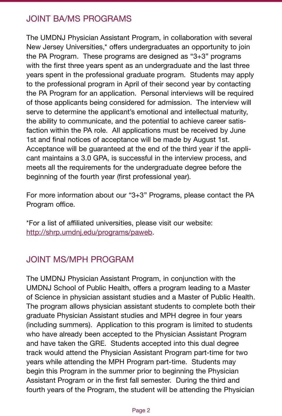 Students may apply to the professional program in April of their second year by contacting the PA Program for an application.