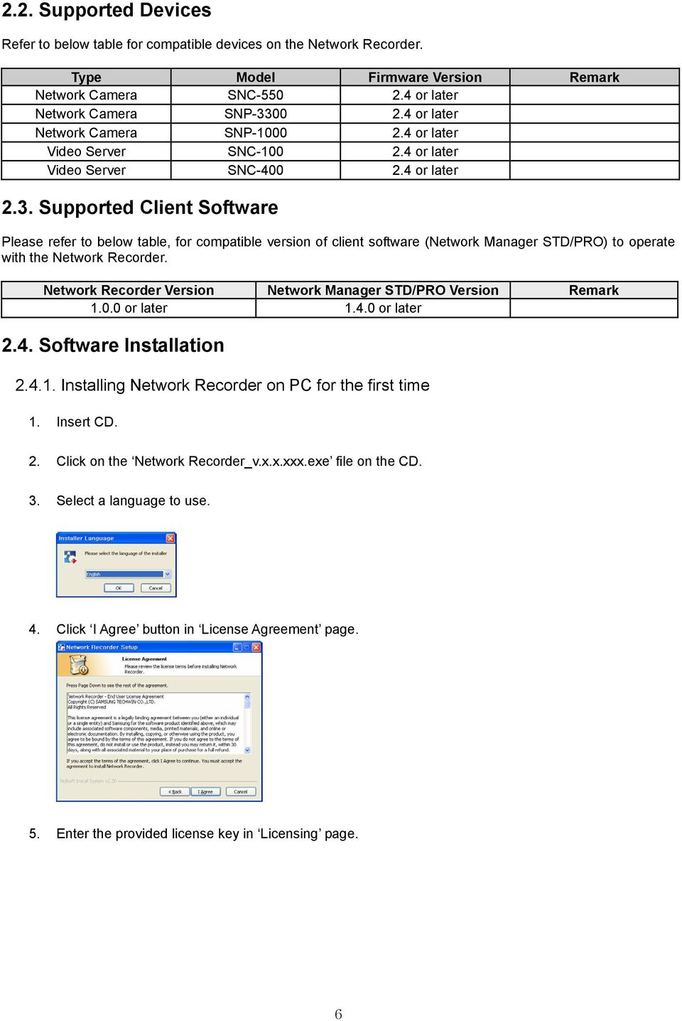 Supported Client Software Please refer to below table, for compatible version of client software (Network Manager STD/PRO) to operate with the Network Recorder.