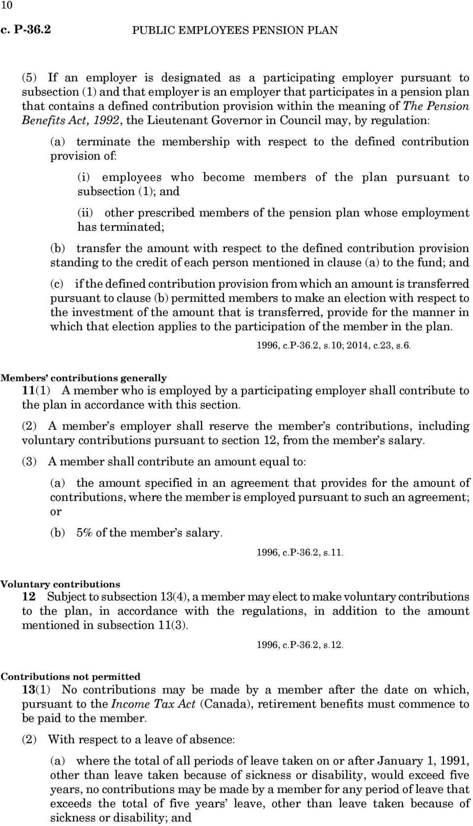 of: (i) employees who become members of the plan pursuant to subsection (1); and (ii) other prescribed members of the pension plan whose employment has terminated; (b) transfer the amount with