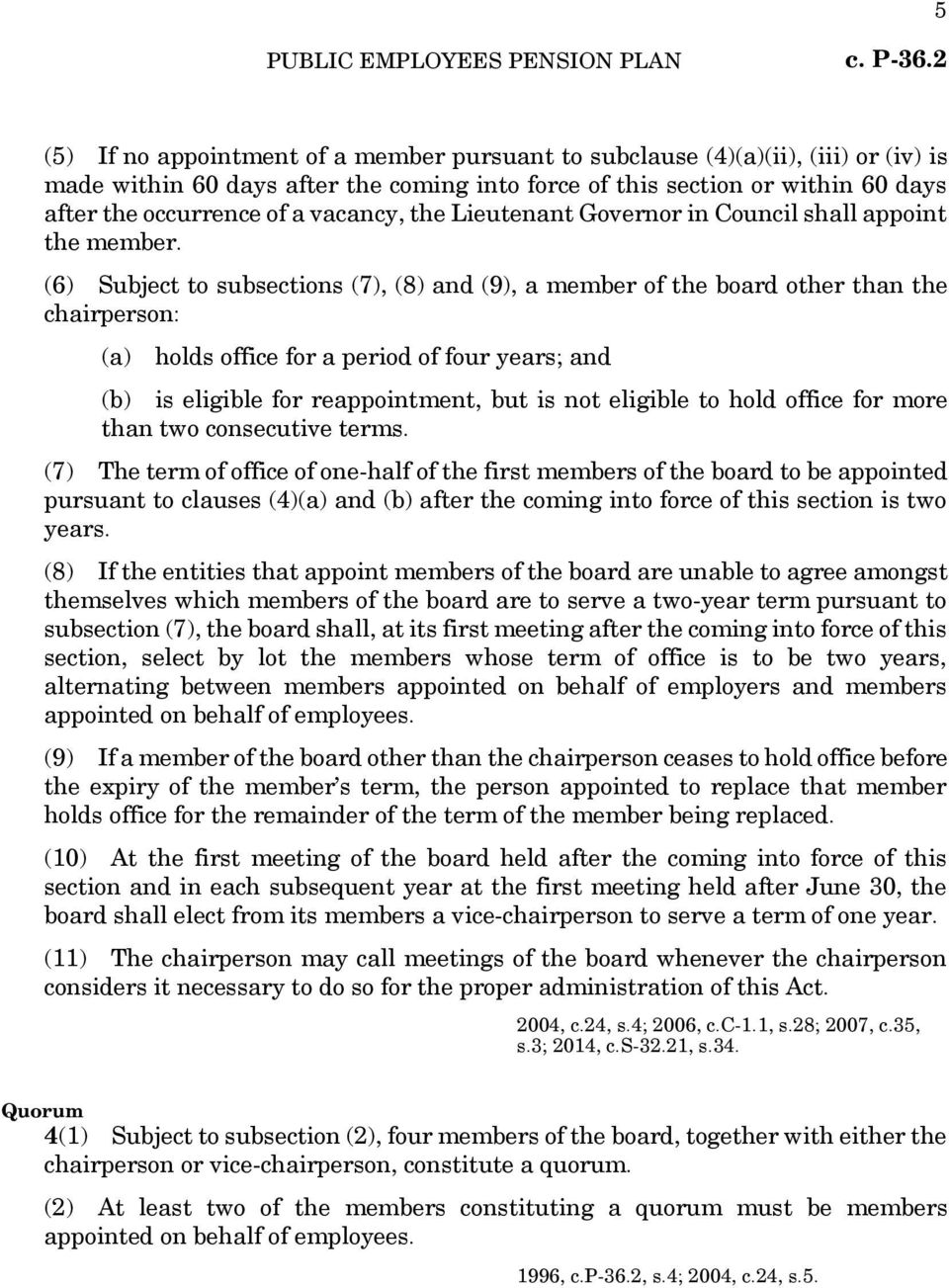(6) Subject to subsections (7), (8) and (9), a member of the board other than the chairperson: (a) holds office for a period of four years; and (b) is eligible for reappointment, but is not eligible