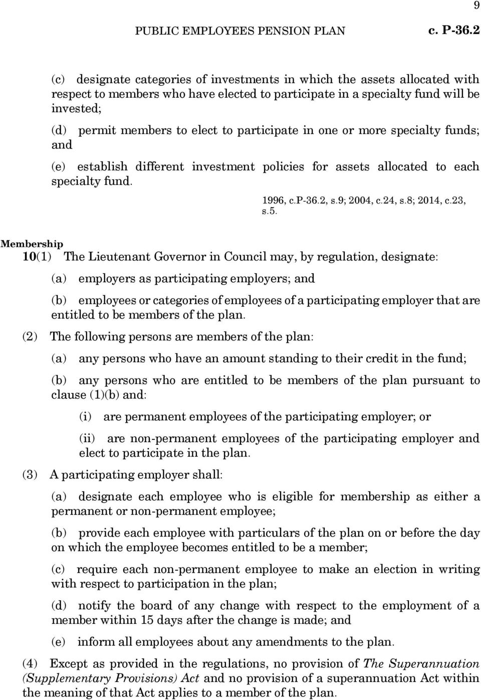 Membership 10(1) The Lieutenant Governor in Council may, by regulation, designate: (a) employers as participating employers; and (b) employees or categories of employees of a participating employer