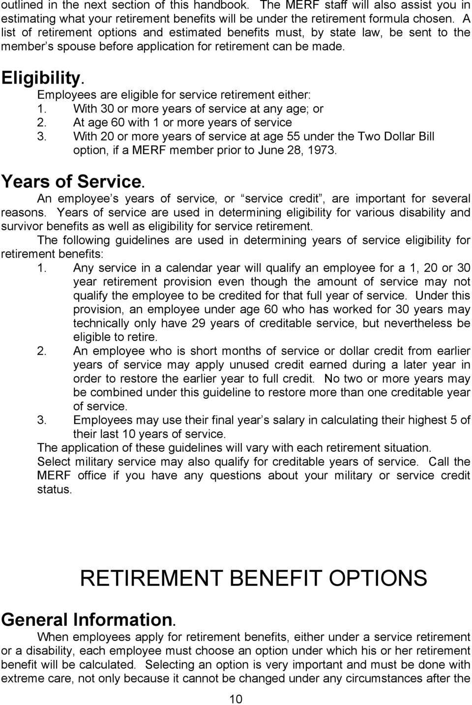 Employees are eligible for service retirement either: 1. With 30 or more years of service at any age; or 2. At age 60 with 1 or more years of service 3.
