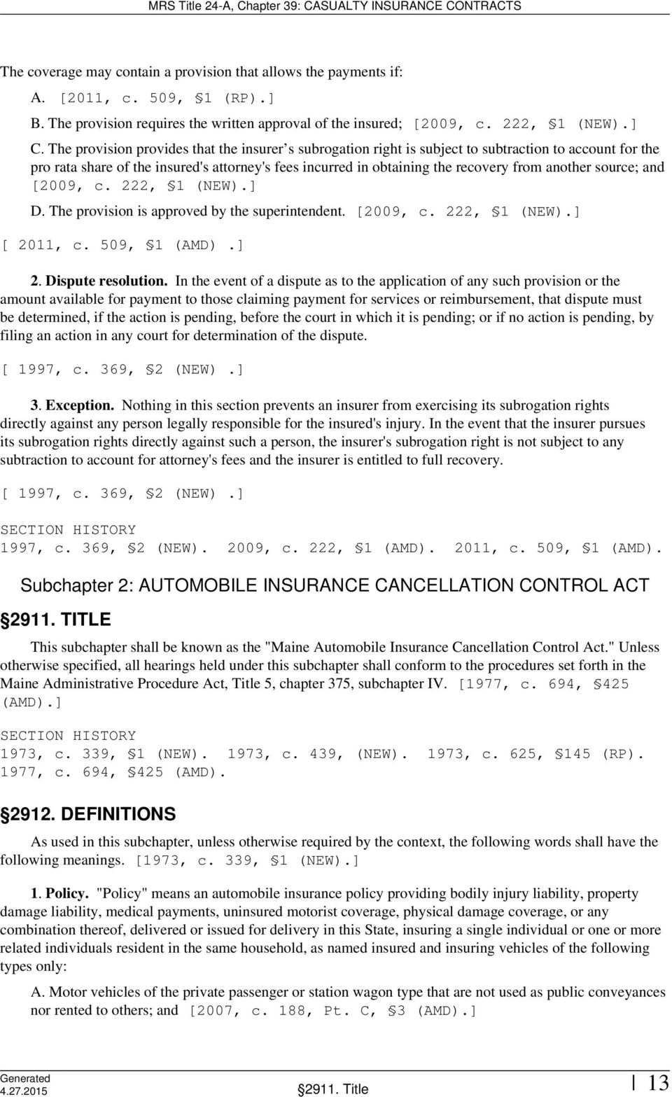 another source; and [2009, c. 222, 1 (NEW).] D. The provision is approved by the superintendent. [2009, c. 222, 1 (NEW).] [ 2011, c. 509, 1 (AMD).] 2. Dispute resolution.