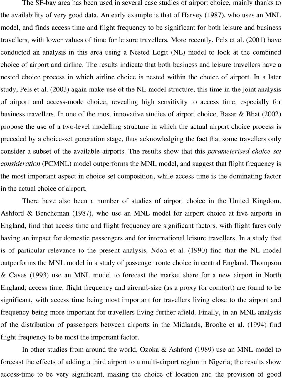 leisure travellers. More recently, Pels et al. (2001) have conducted an analysis in this area using a Nested Logit (NL) model to look at the combined choice of airport and airline.