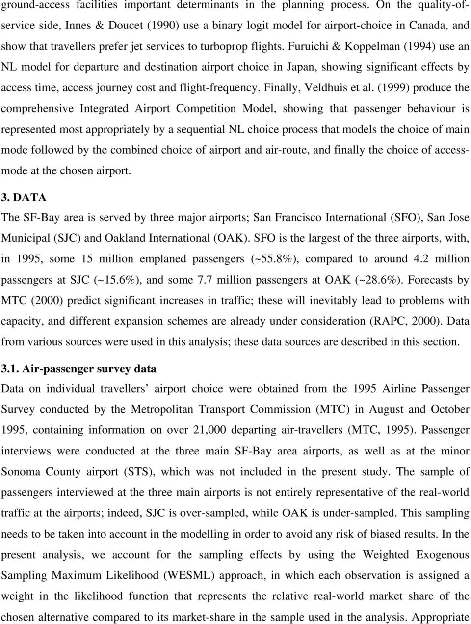 Furuichi & Koppelman (1994) use an NL model for departure and destination airport choice in Japan, showing significant effects by access time, access journey cost and flight-frequency.