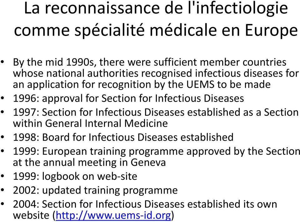 established as a Section within General Internal Medicine 1998: Board for Infectious Diseases established 1999: European training programme approved by the Section at