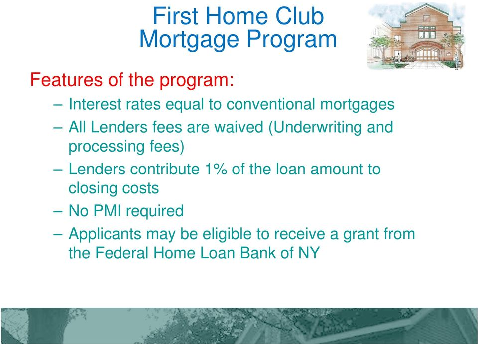fees) Lenders contribute 1% of the loan amount to closing costs No PMI required