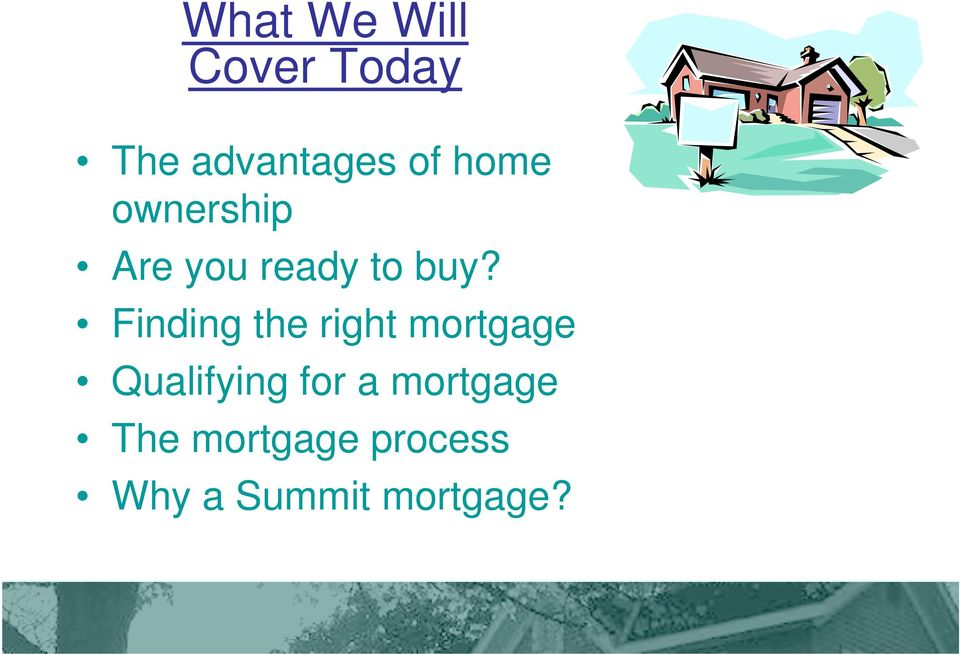 Finding the right mortgage Qualifying for a