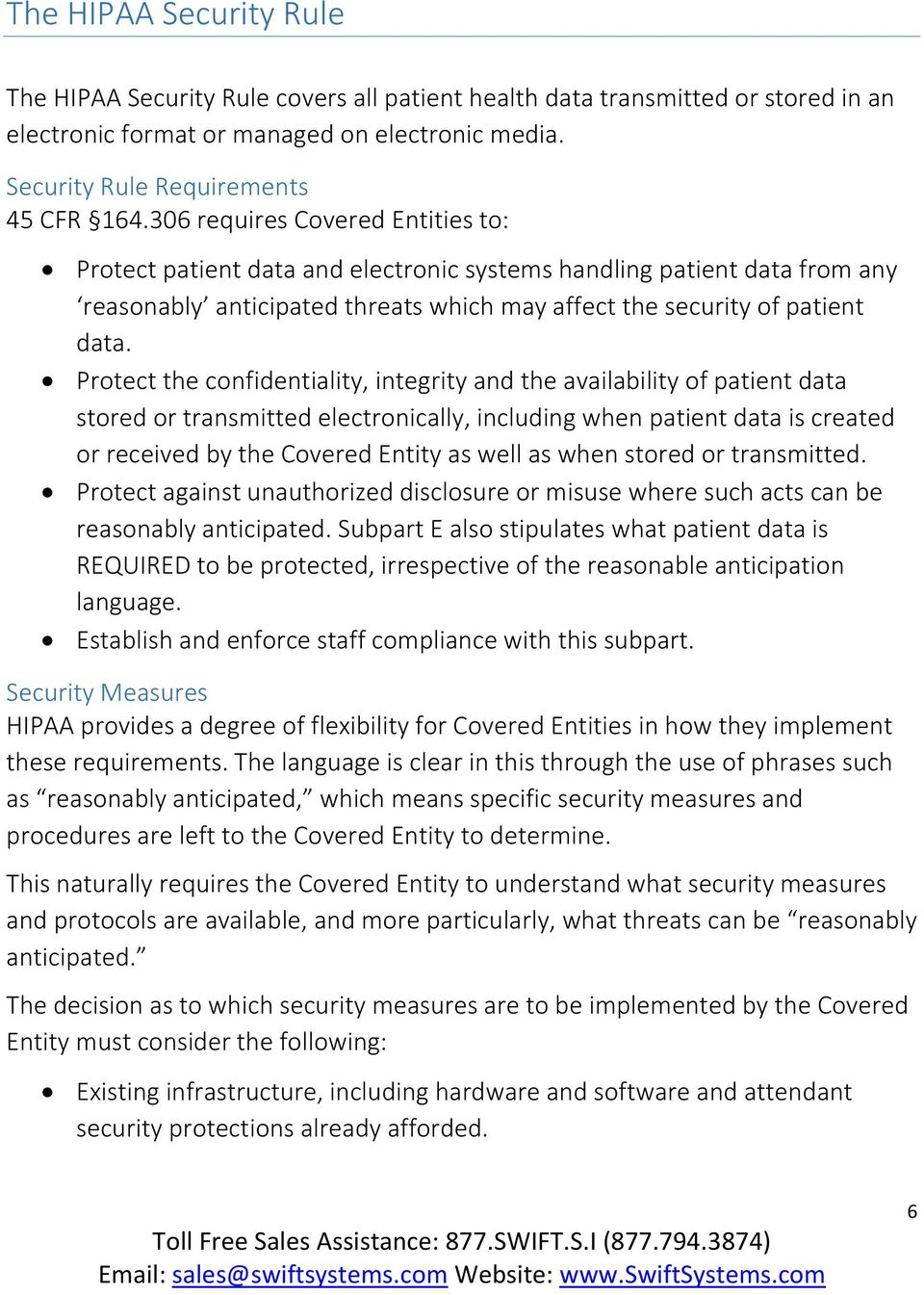 Protect the confidentiality, integrity and the availability of patient data stored or transmitted electronically, including when patient data is created or received by the Covered Entity as well as