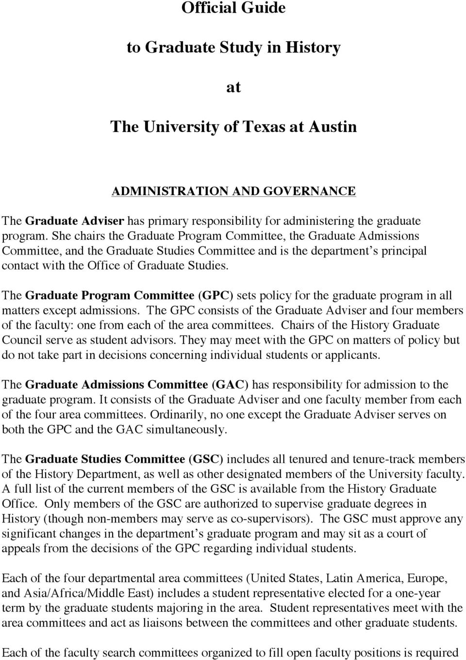 The Graduate Program Committee (GPC) sets policy for the graduate program in all matters except admissions.