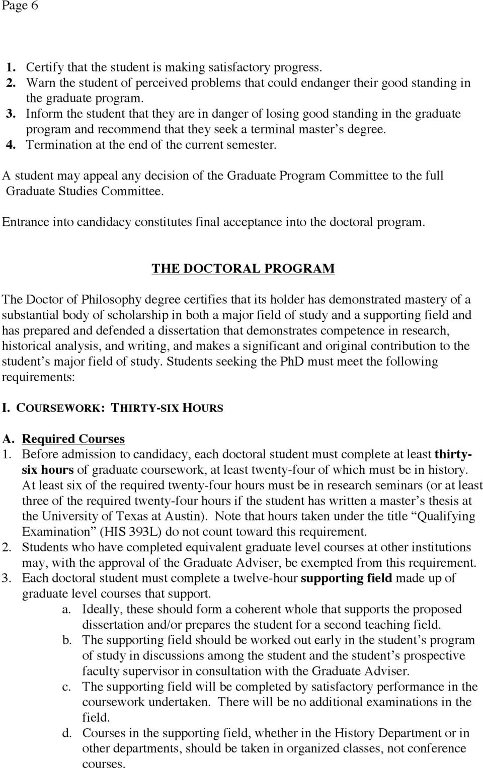 A student may appeal any decision of the Graduate Program Committee to the full Graduate Studies Committee. Entrance into candidacy constitutes final acceptance into the doctoral program.