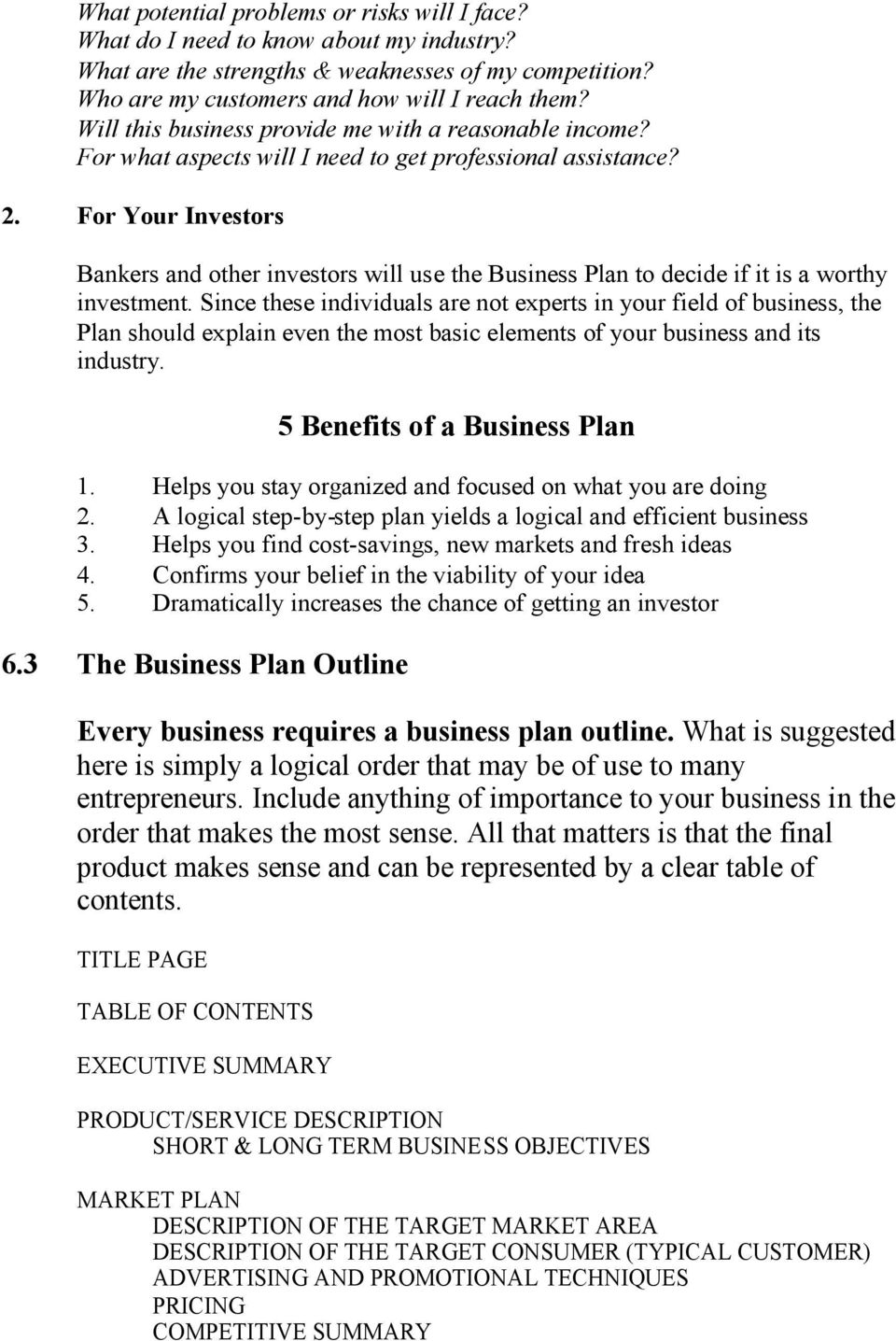 For Your Investors Bankers and other investors will use the Business Plan to decide if it is a worthy investment.