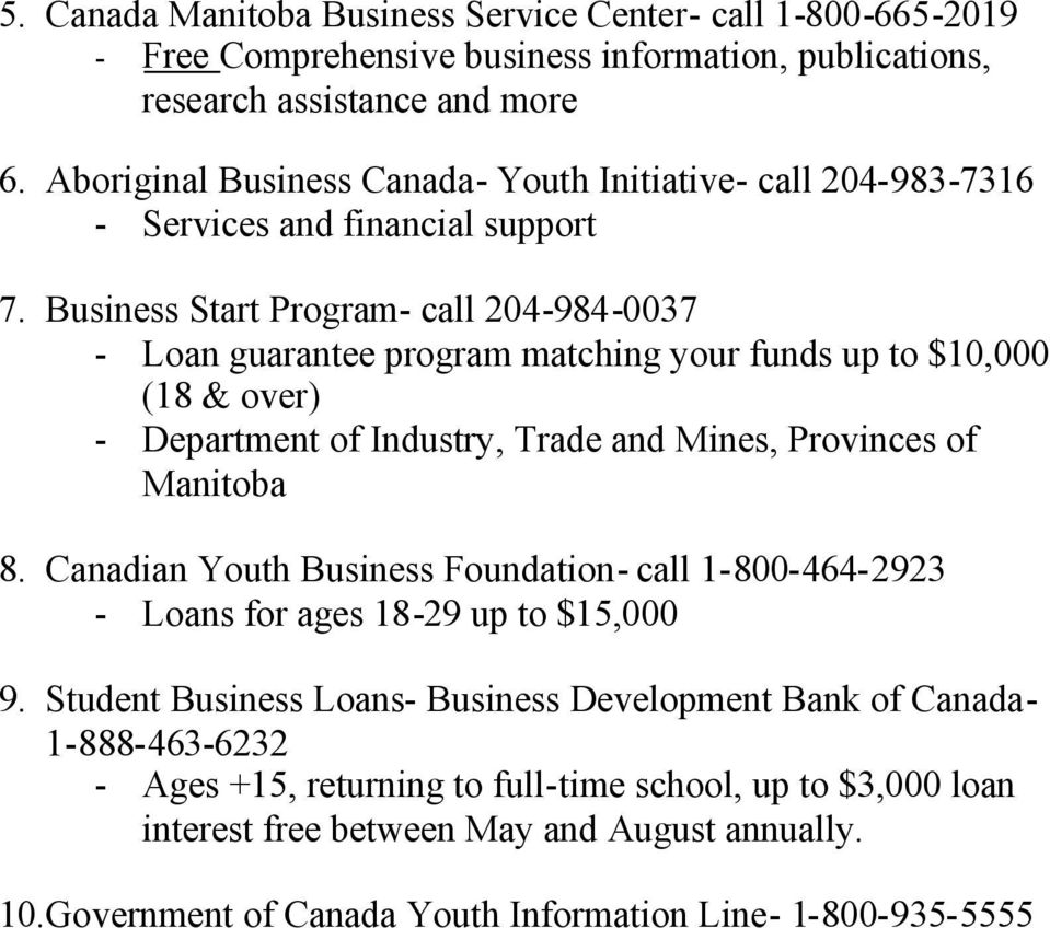Business Start Program- call 204-984-0037 - Loan guarantee program matching your funds up to $10,000 (18 & over) - Department of Industry, Trade and Mines, Provinces of Manitoba 8.