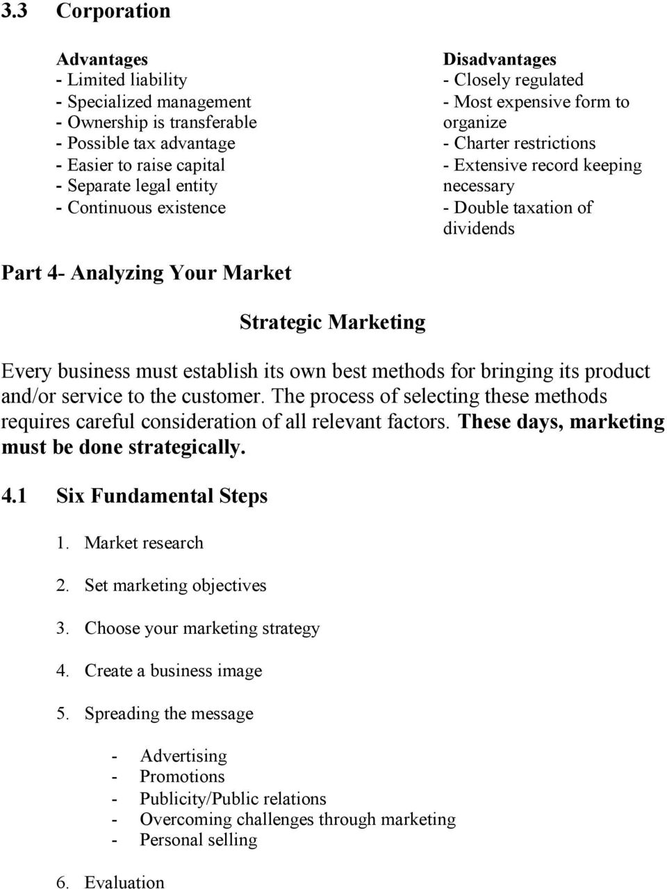 Strategic Marketing Every business must establish its own best methods for bringing its product and/or service to the customer.