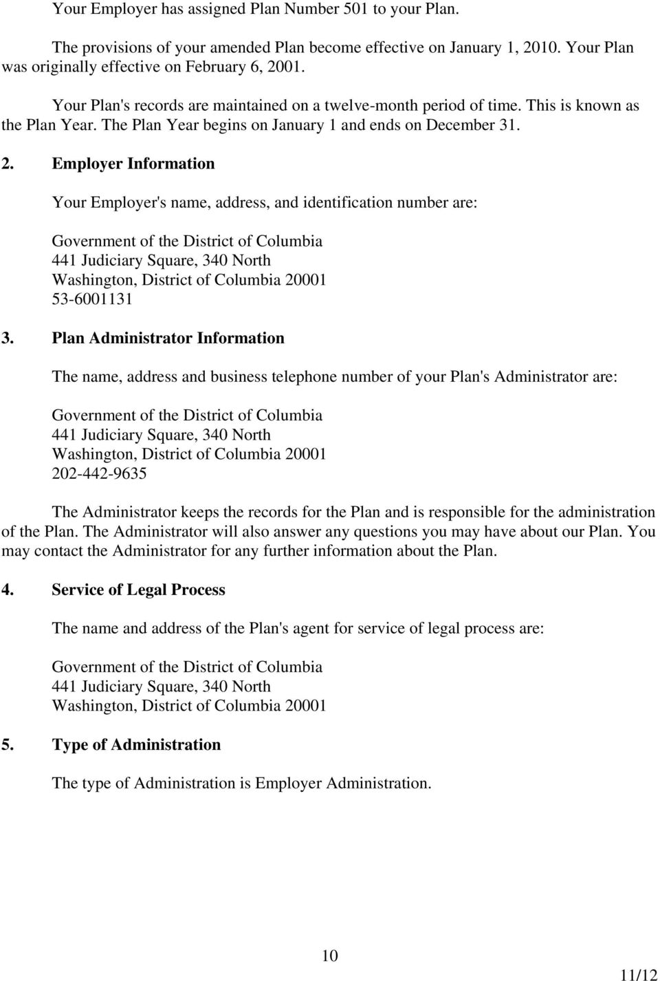 Employer Information Your Employer's name, address, and identification number are: Government of the District of Columbia 441 Judiciary Square, 340 North Washington, District of Columbia 20001