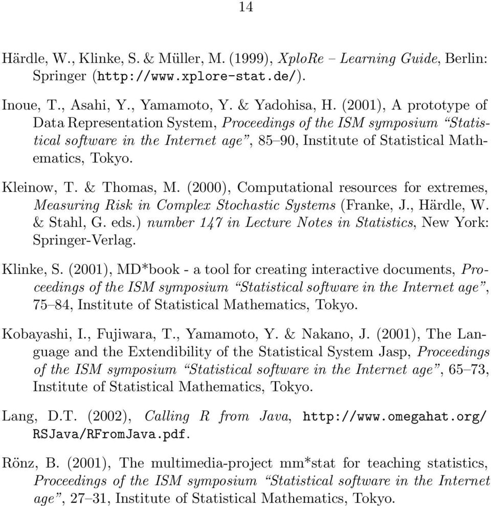 & Thomas, M. (2000), Computational resources for extremes, Measuring Risk in Complex Stochastic Systems (Franke, J., Härdle, W. & Stahl, G. eds.