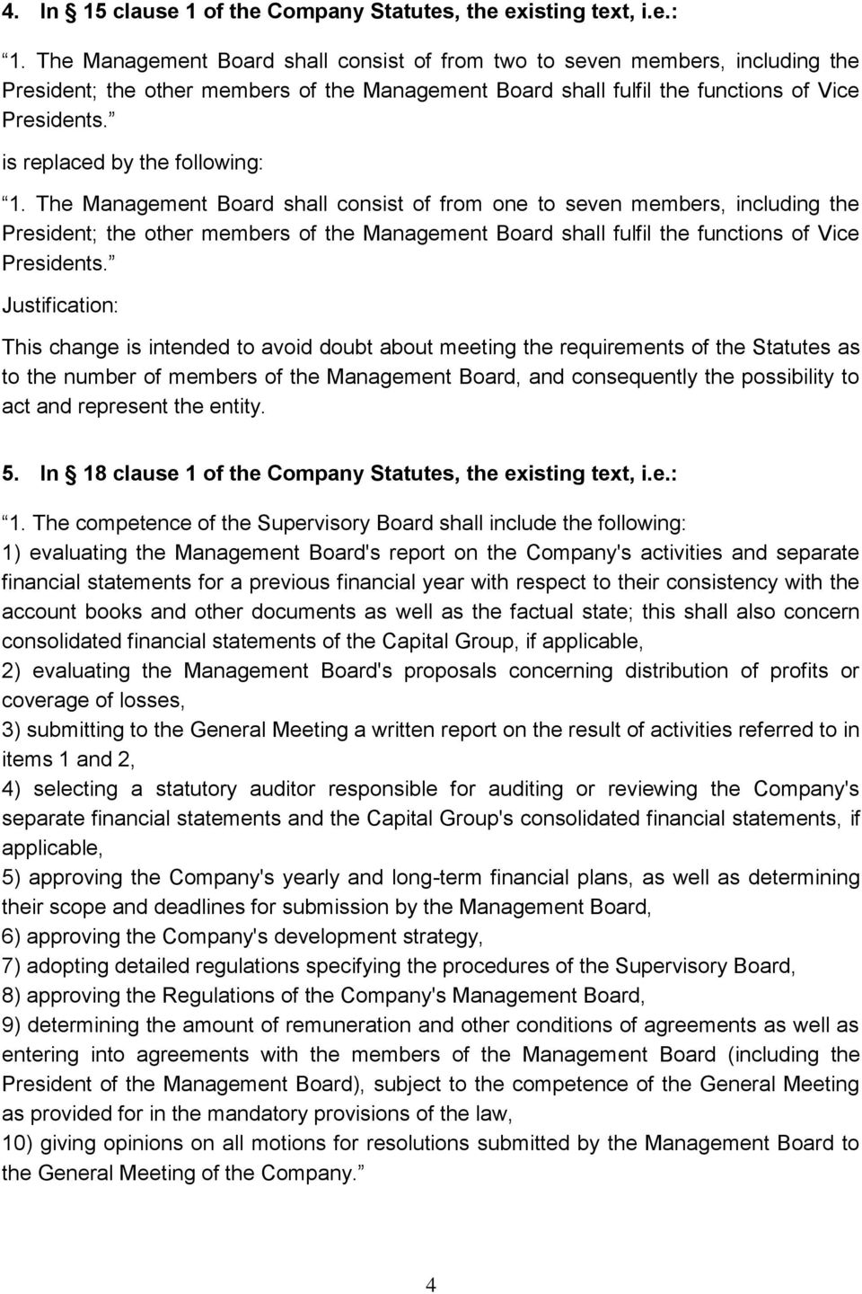 The Management Board shall consist of from one to seven members, including the President; the other members of the Management Board shall fulfil the functions of Vice Presidents.