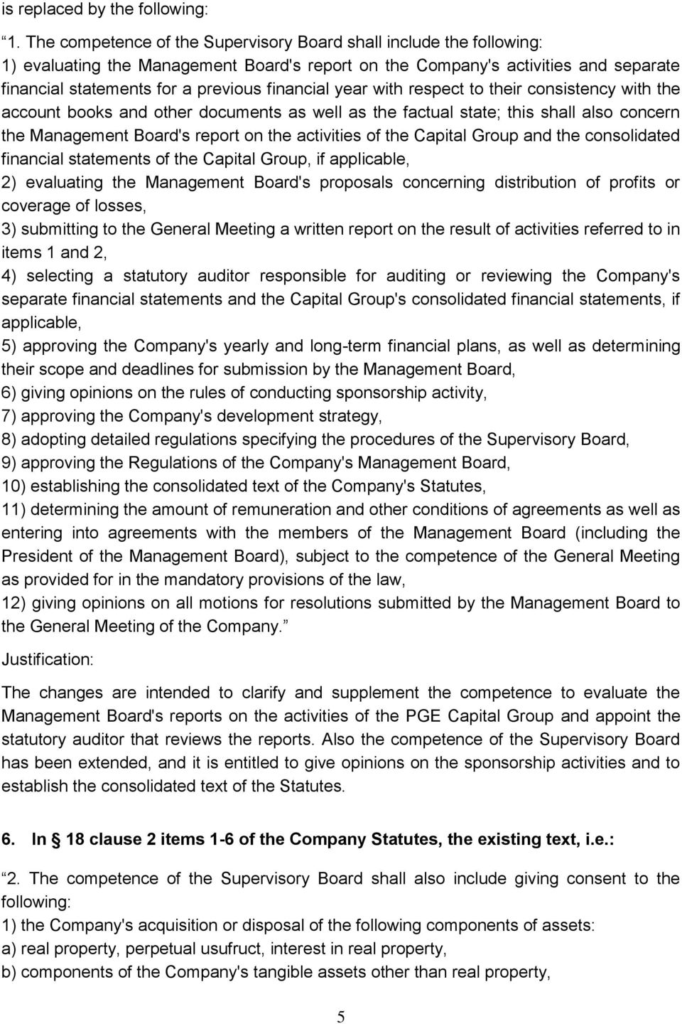the Capital Group and the consolidated financial statements of the Capital Group, if applicable, 2) evaluating the Management Board's proposals concerning distribution of profits or coverage of