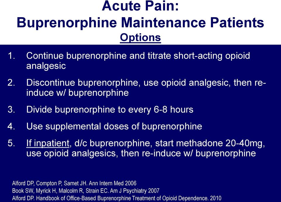 Use supplemental doses of buprenorphine 5.