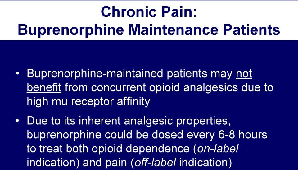 Due to its inherent analgesic properties, buprenorphine could be dosed every 6-8