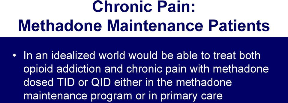 addiction and chronic pain with methadone dosed TID or