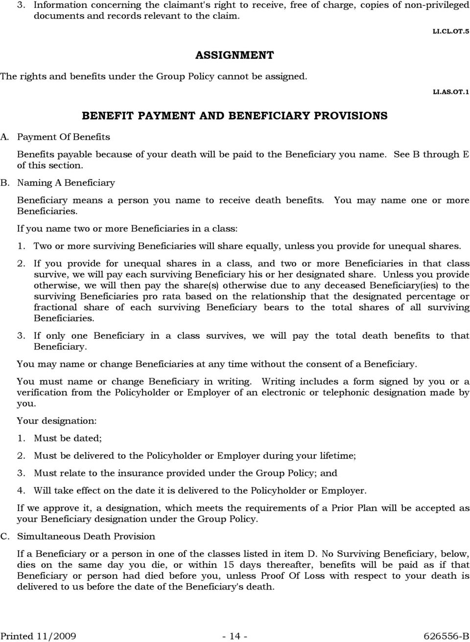Payment Of Benefits BENEFIT PAYMENT AND BENEFICIARY PROVISIONS Benefits payable because of your death will be paid to the Beneficiary you name. See B through E of this section. B. Naming A Beneficiary Beneficiary means a person you name to receive death benefits.