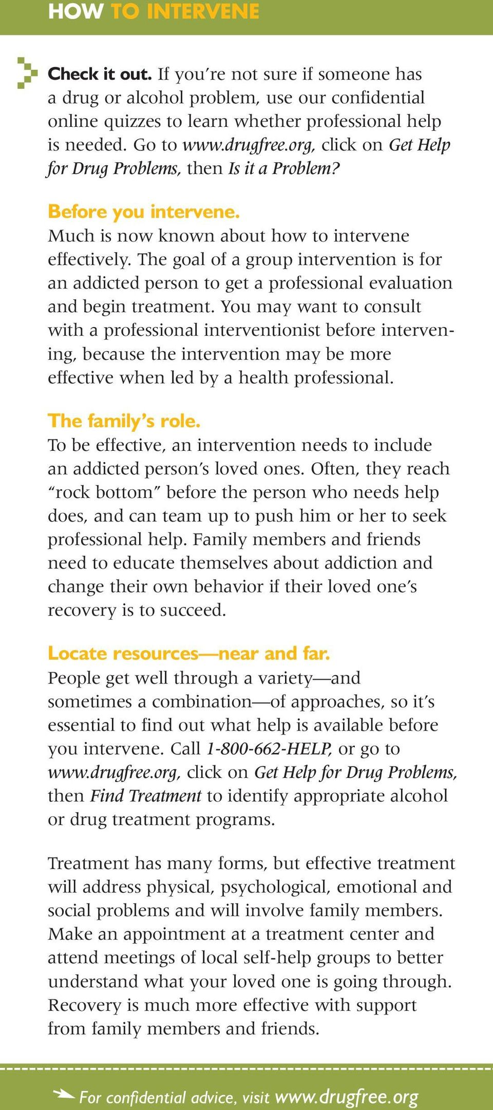 The goal of a group intervention is for an addicted person to get a professional evaluation and begin treatment.