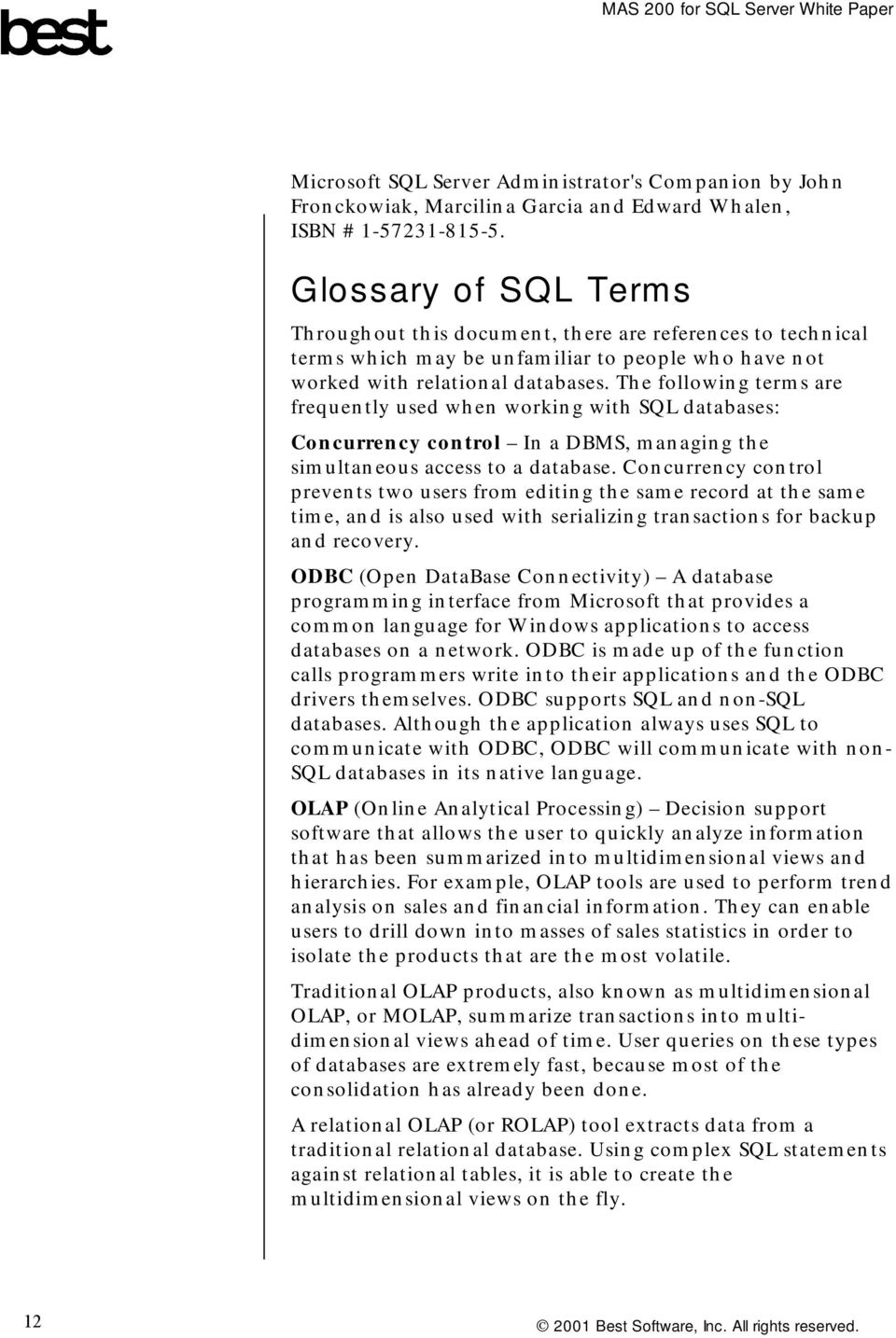 The following terms are frequently used when working with SQL databases: Concurrency control In a DBMS, managing the simultaneous access to a database.