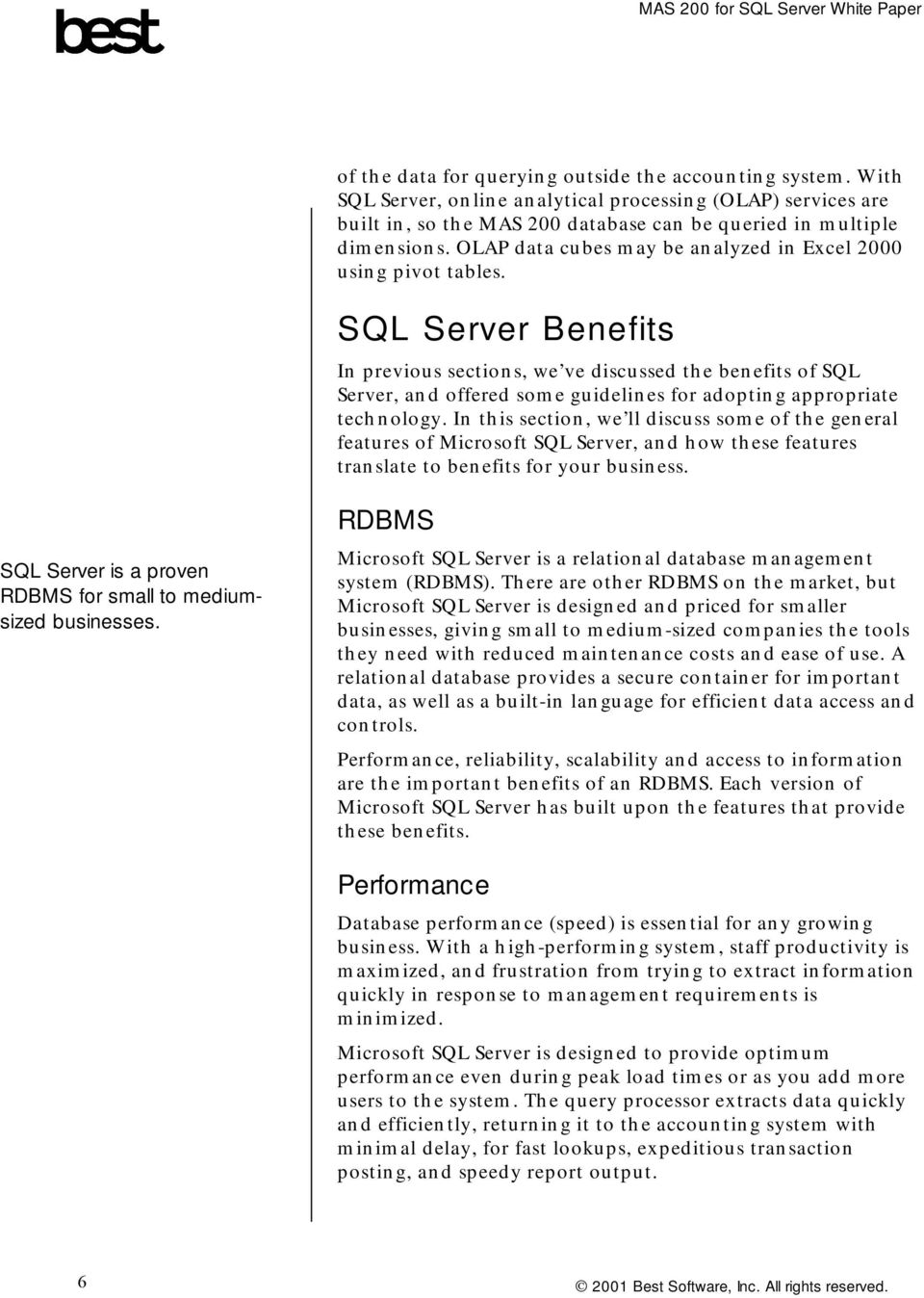 SQL Server Benefits In previous sections, we ve discussed the benefits of SQL Server, and offered some guidelines for adopting appropriate technology.