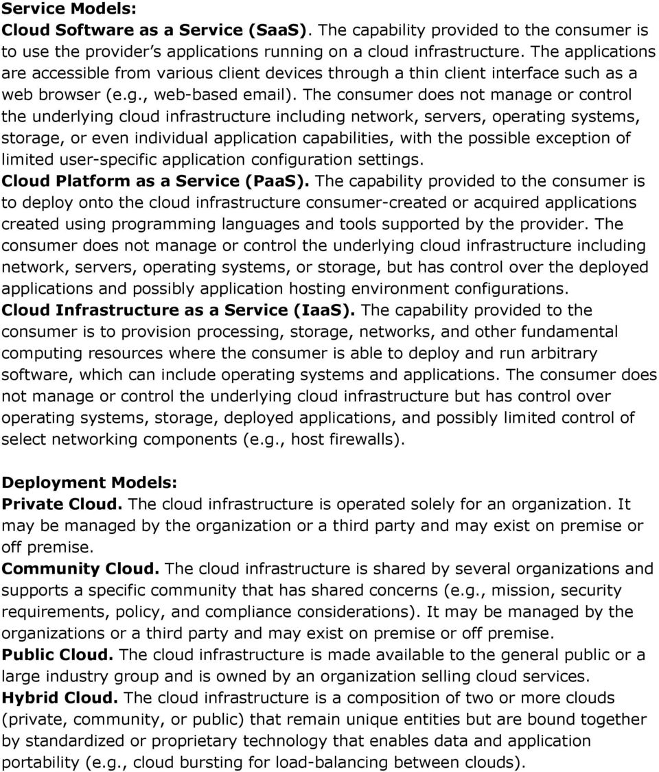 The consumer does not manage or control the underlying cloud infrastructure including network, servers, operating systems, storage, or even individual application capabilities, with the possible