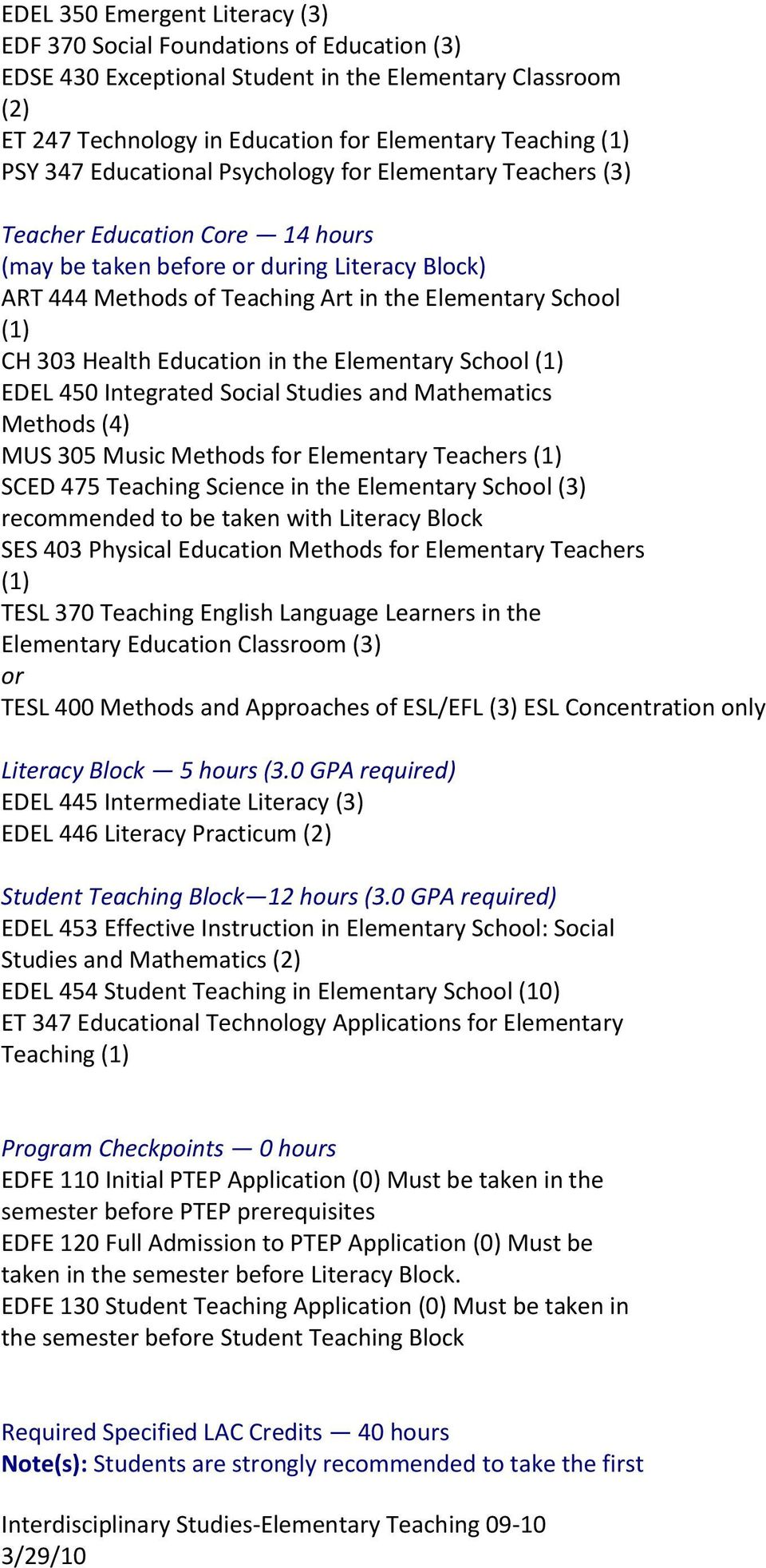 303 Health Education in the Elementary School (1) EDEL 450 Integrated Social Studies and Mathematics Methods (4) MUS 305 Music Methods for Elementary Teachers (1) SCED 475 Teaching Science in the