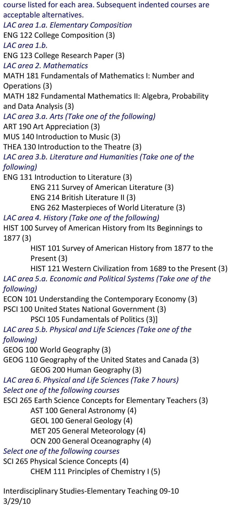 b. Literature and Humanities (Take one of the ENG 131 Introduction to Literature (3) ENG 211 Survey of American Literature (3) ENG 214 British Literature II (3) ENG 262 Masterpieces of World