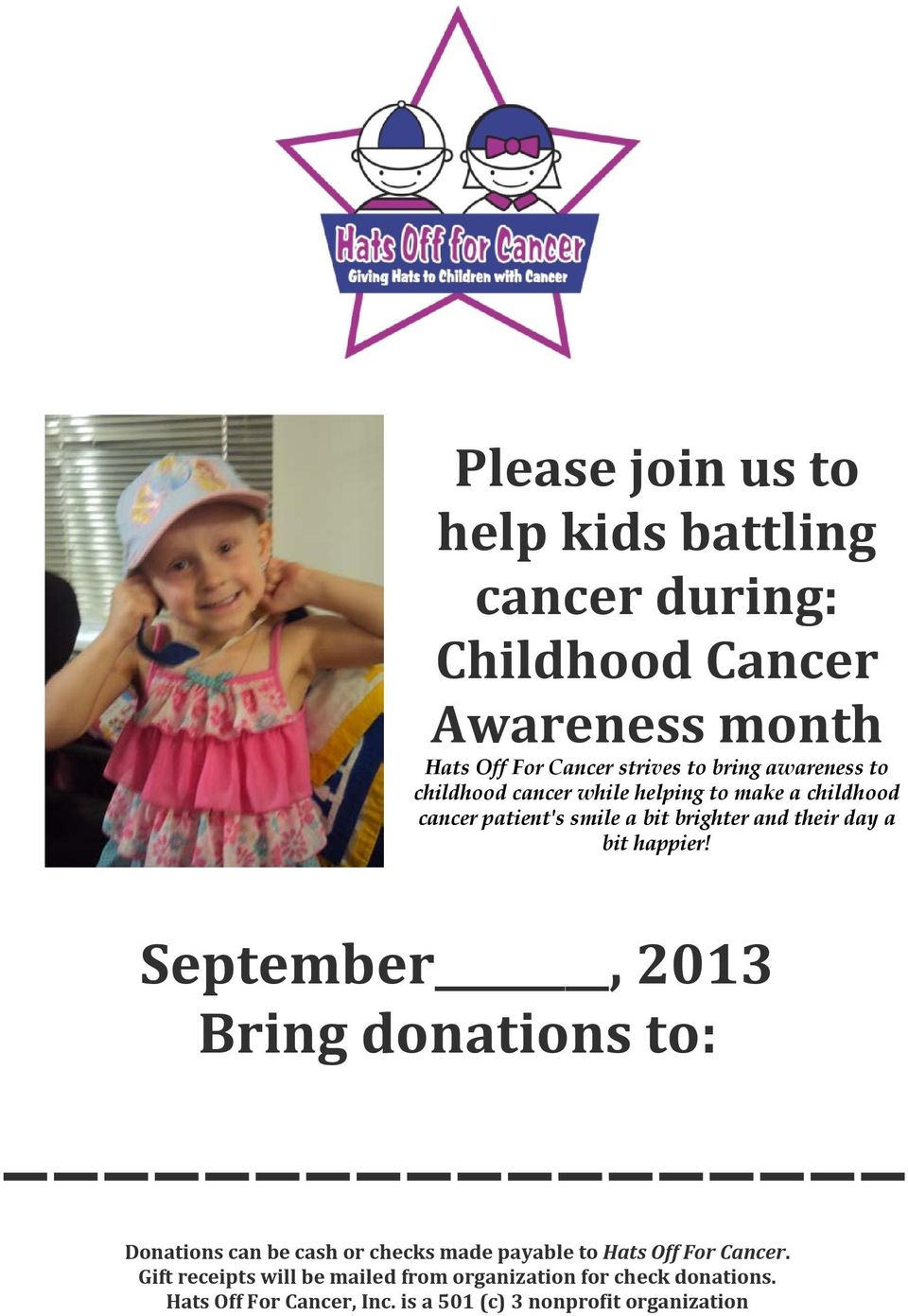 happier! September, 2013 Bring donations to: Donations can be cash or checks made payable to Hats Off For Cancer.