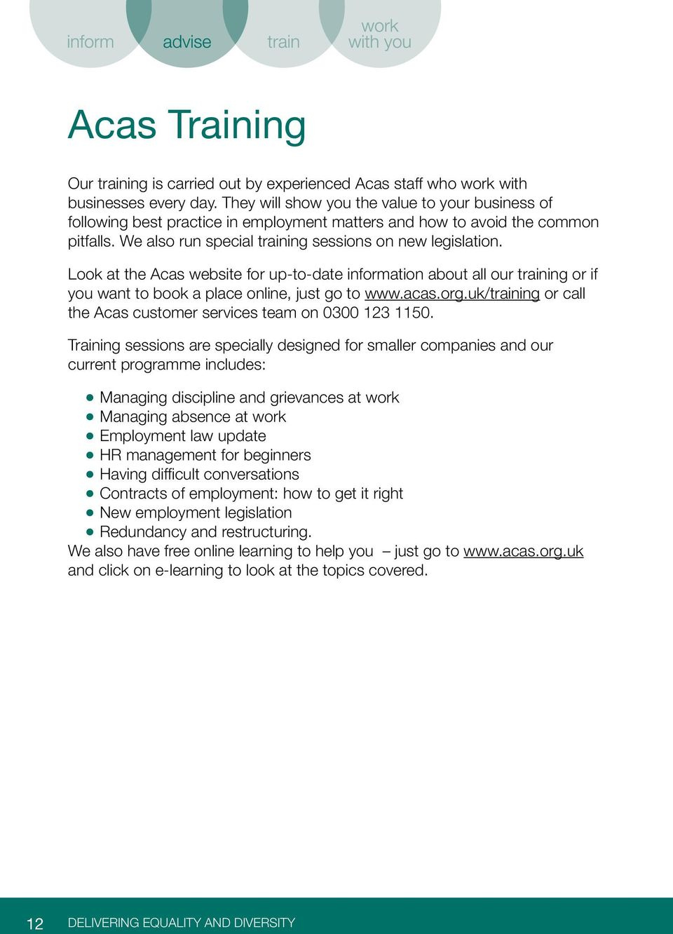 Look at the Acas website for up-to-date information about all our training or if you want to book a place online, just go to www.acas.org.