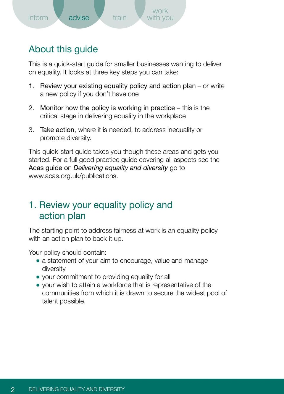Monitor how the policy is working in practice this is the critical stage in delivering equality in the workplace 3. Take action, where it is needed, to address inequality or promote diversity.