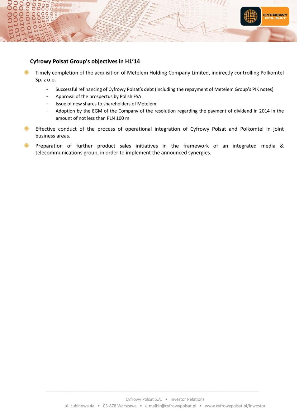 debt (including the repayment of Metelem Group s PIK notes) - Approval of the prospectus by Polish FSA - Issue of new shares to shareholders of Metelem - Adoption by the EGM of the Company of