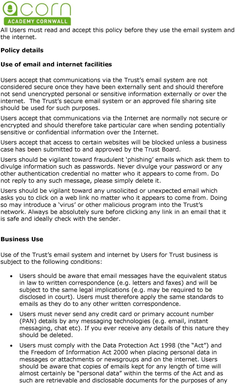 not send unencrypted personal or sensitive information externally or over the internet. The Trust s secure email system or an approved file sharing site should be used for such purposes.